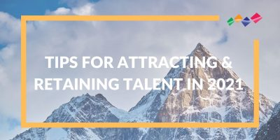 Tips for Attracting & Retaining Talent in 2021